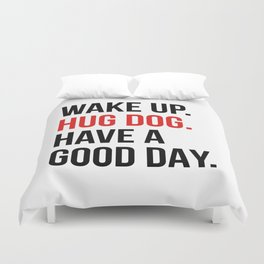 Wake Up, Hug Dog, Have a Good Day Duvet Cover