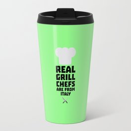 Real Grill Chefs are from Italy T-Shirt Travel Mug