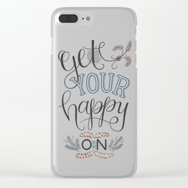 Get Your Happy On Clear iPhone Case