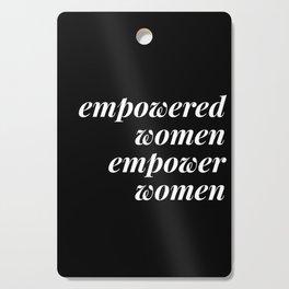 empowered women empower women Cutting Board
