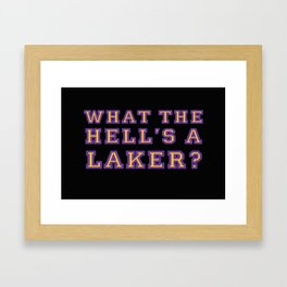 """What the hell's a laker?"" T-Shirt Framed Art Print"