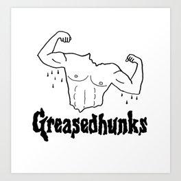 Greasedhunks Art Print