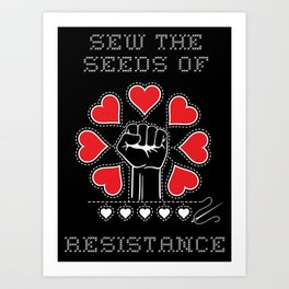 Sew The Seeds Of Resistance Art Print