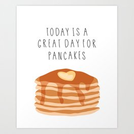 A great day for pancakes Art Print