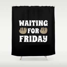 Waiting for Friday gift weekend Sloth Shower Curtain