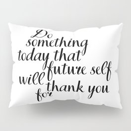 Do Something Today That Future Self Will Thank You For, Motivational Quote, Inspirational Quote Pillow Sham