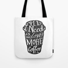 all I need is love ( and more coffee) Tote Bag