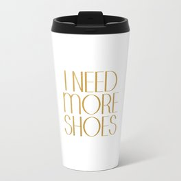 Fashion Poster Gift Women For Her I Need More Shoes Shoes Quote Gold Quote Fashionista Gift Idea Travel Mug