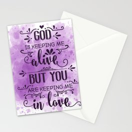 God is Keeping Me Alive, But You Are Keeping Me in Love. Stationery Cards