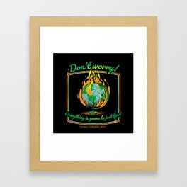 Don't Worry! Everything is gonna be just fine! Framed Art Print