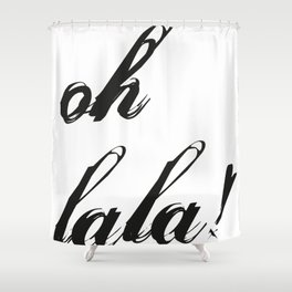 oh lala Shower Curtain