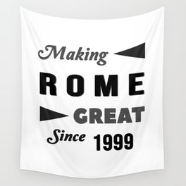 Making Rome Great Since 1999 Wall Tapestry