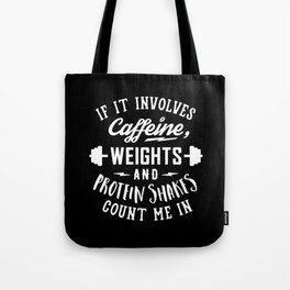 If It Involves Caffeine, Weights And Protein Shakes, Count Me In v2 Tote Bag