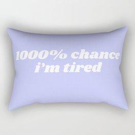 1000% chance i'm tired Rectangular Pillow