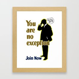 You Are No Exception -- Join Now Framed Art Print