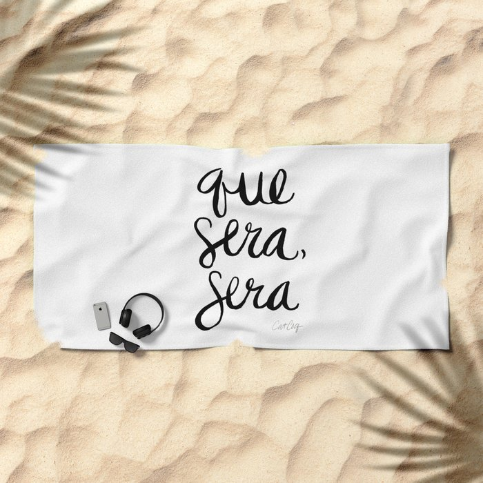 Whatever Will Be, Will Be (Black Ink) Beach Towel