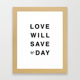 LOVE WILL SAVE THE DAY black and white Framed Art Print