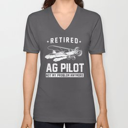 Crop Duster Retired Ag Pilot Not My Problem Anymore Plane Unisex V-Neck