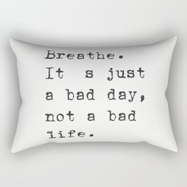 Breathe. It's just a bad day, not a bad life. Rectangular Pillow