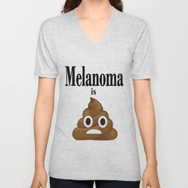 Melanoma is poop Unisex V-Neck
