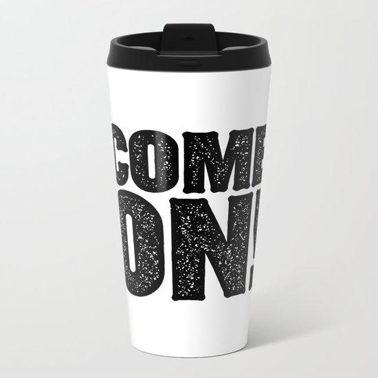 COME ON! Metal Travel Mug