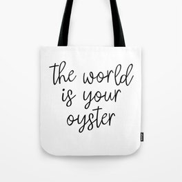 The World is Your Oyster, Style Wisdom, Motivational Quote, Inspirational Quote, Gift Idea, Art Tote Bag