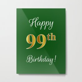 "Elegant ""Happy 99th Birthday!"" With Faux/Imitation Gold-Inspired Color Pattern Number (on Green) Metal Print"