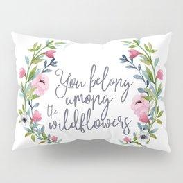 You Belong Among the Wildflowers Pillow Sham