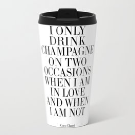i only drink champagne on two occasions,fashion quote,fashionista,champagne sign,wedding Travel Mug