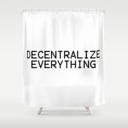 Decentralize Everything Shower Curtain