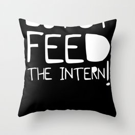 Do not feed the intern Throw Pillow