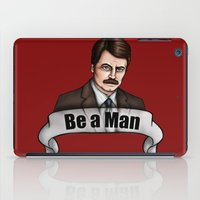 parks and recreation iPad Cases featuring Ron Swanson - Be a Man - Parks and Recreation by Hungry Designs