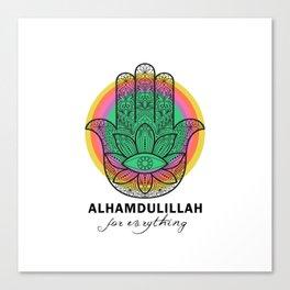 ALHAMDULILLAH for vrything Canvas Print