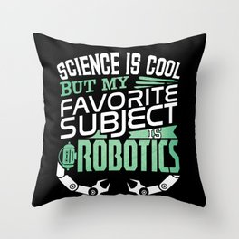 Robot Science Gifts and Apparel | My Favorite Subject is Robotics Throw Pillow