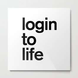 Login To Life Metal Print