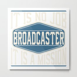 Broadcaster  - It Is No Job, It Is A Mission Metal Print