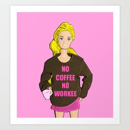 No Coffee, No Workee! Funny Coffee Slogan! Art Print