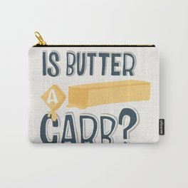 Is Butter A Carb? Carry-All Pouch