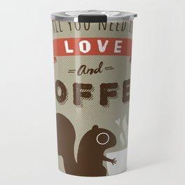 All You Need is Love and Coffee Travel Mug