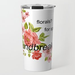 florals? for spring? groundbreaking. Travel Mug