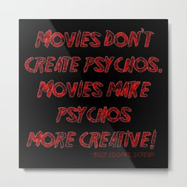 Movies Don't Create Psychos Metal Print