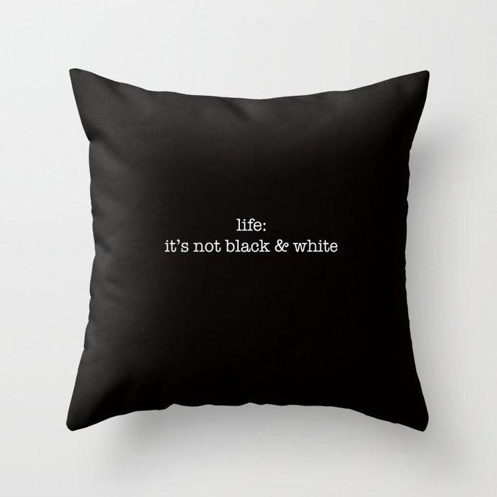 it's not black & white Throw Pillow