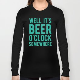 Well it's beer o'clock somewhere Long Sleeve T-shirt