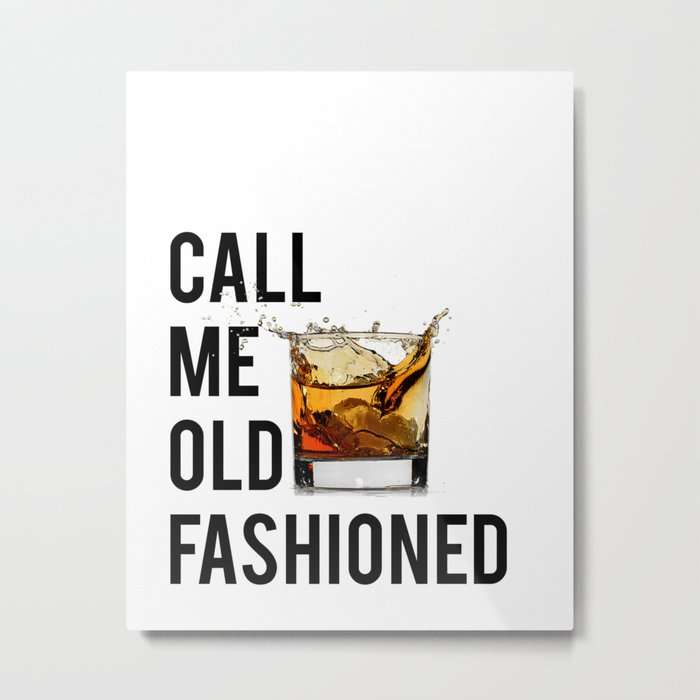 Call Me Old Fashioned Print,BarDecorations,Party Print,Printable Art,Alcohol Gift,Old Fashioned,Home Metal Print