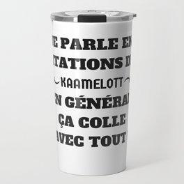 Je parle en citations de Kaamelott... Travel Mug