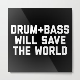 Drum + Bass Save World EDM Quote Metal Print