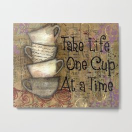 Take Life One Cup at a Time Metal Print