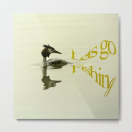 Lets go Fishing, grebe reflecting on water with text. Metal Print