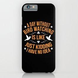 Bird Watching Bird Lover Bird Day Gift iPhone Case