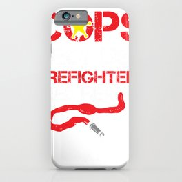 Cops Because Firefighters Need Heroes Funny Police iPhone Case